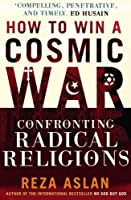 How to Win a Cosmic War: Confronting Radical Religions by Reza Aslan(2010-04-01)