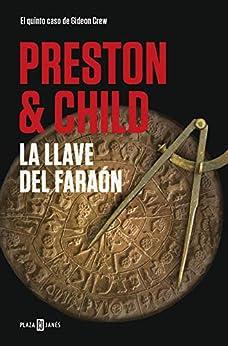 La llave del faraón (Gideon Crew 5) (Spanish Edition) by [Preston, Douglas, Child, Lincoln]