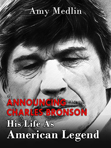 Charles Bronson: His Life As American Legend (English Edition)
