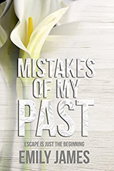 Mistakes of My Past: Escape is just the beginning by [James, Emily]