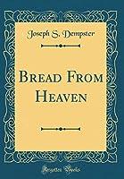 Bread from Heaven (Classic Reprint)