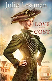 Love at Any Cost (The Heart of San Francisco Book #1): A Novel by [Lessman, Julie]