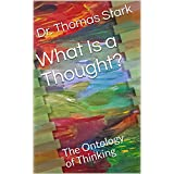 What Is a Thought?: The Ontology of Thinking (The Truth Series Book 2) (English Edition)