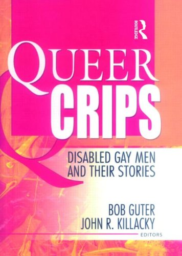 Download Queer Crips: Disabled Gay Men and Their Stories (Haworth Gay & Lesbian Studies) 1560234571