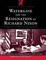 Watergate and the Resignation of Richard Nixon (Landmark Events in U.S. History)