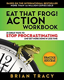 Eat That Frog! Action Workbook: 21 Great Ways to Stop Procrastinating and Get More Done in Less Time by [Tracy, Brian]