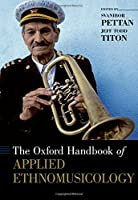 The Oxford Handbook of Applied Ethnomusicology (Oxford Handbooks)