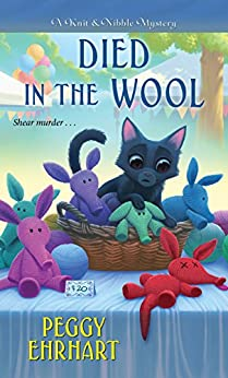 Died in the Wool (A Knit & Nibble Mystery Book 2) by [Ehrhart, Peggy]