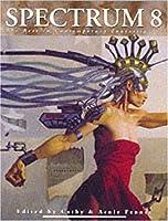 Spectrum 8: The Best in Contemporary Fantastic Art (SPECTRUM  (UNDERWOOD BOOKS))