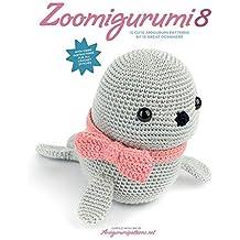 Zoomigurumi 8: 15 Cute Amigurumi Patterns by 13 Great Designers