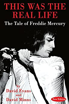THIS WAS THE REAL LIFE: The Tale of Freddie Mercury by [Evans, David, Minns, David]