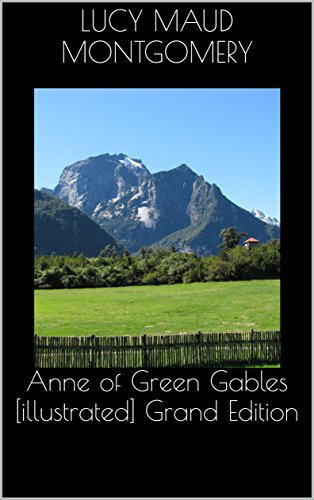 Anne of Green Gables [illustrated] Grand Edition (English Edition)