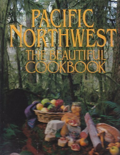 Download Pacific Northwest: The Beautiful Cookbook 0002551519