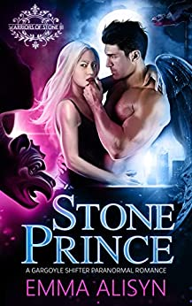 Stone Prince: Gargoyle Shifter Paranormal Royalty Romance (Warriors of Stone Book 3) by [Alisyn, Emma]
