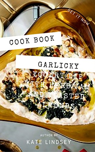 Cook Book : Garlicky Yogurt Dip with Herb Jam and Toasted Almonds (English Edition)