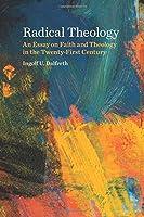 Radical Theology: An Essay on Faith and Theology in the Twenty-First Century