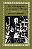 The Printing Press as an Agent of Change (Volumes 1 and 2 in One)