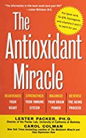 The Antioxidant Miracle: Your Complete Plan for Total Health and Healing