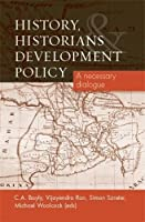 History, Historians and Development Policy: A necessary dialogue by Unknown(2011-08-31)
