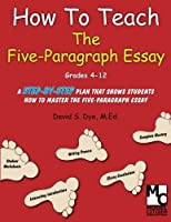 How To Teach the Five Paragraph Essay by Mr. David S. Dye M.Ed.(2005-08-01)