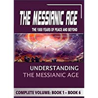 Messianic Age - The 1000-years of Peace and Beyond: FULL Explanation in 6 Volumes (English Edition)