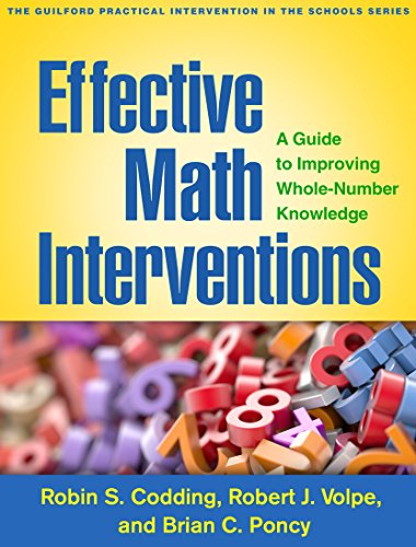 Download Effective Math Interventions: A Guide to Improving Whole-Number Knowledge (Guilford Practical Intervention in the Schools) 1462528287