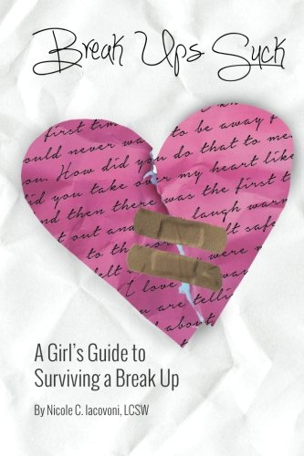 Break Ups Suck: A Girl's Guide to Surviving a Break Up