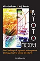 The Kyoto Model: The Challenge of Japanese Management Strategy Meeting Global Standards
