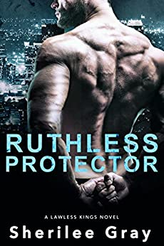 Ruthless Protector (A Lawless Kings Novel Book 4) by [Gray, Sherilee]