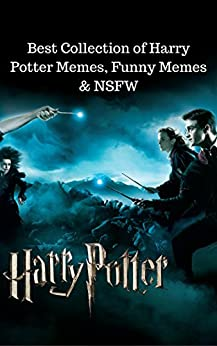 Harry Potter: Best Collection of Harry Potter Memes, Funny Memes & NSFW by [Potter, Harry, Lopez, Jackson]