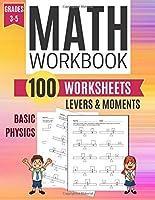 Math Workbook LEVERS & MOMENTS Basic Physics 100 Worksheets Grades 3-5