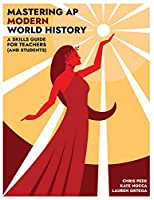 Mastering AP Modern World History: A Skills Guide for Teachers (and Students)