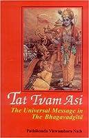 Tat Tvam Asi: The Universal Message of the Bhagavadgita