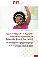 """""""ega =argent= Gueri"""": Auto-Financement de Soins de Santé, ''social-Ré'' (Omn.Univ.Europ.)"""