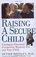 Raising a Secure Child: Creating Emotional Availability Between Parents and your Children