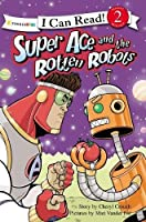 Super Ace and the Rotten Robots (Zonderkidz I Can Read, Level 2)