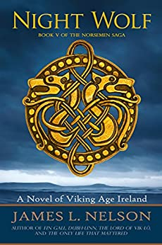 Night Wolf: A Novel of Viking Age Ireland (The Norsemen Saga Book 5) by [Nelson, James L.]