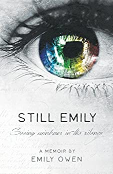 Still Emily: Seeing Rainbows in the Silence by [Owen, Emily]