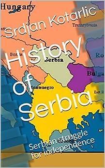 History of Serbia: Serbian struggle for independence by [Kotarlic, Srdjan]