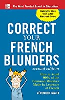 Correct Your French Blunders: How to Avoid 99% of the Common Mistakes Made by Learners of French (Correct Your Blunders)