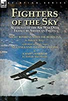 Fighters of the Sky: Accounts of the Air War over France by American Pilots-Night Bombing with the Bedouins by Robert H. Reece, With Three Accounts from 'New England Aviators 1914-1918' & A Happy Warrior by William Muir Russel