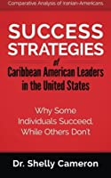 Success Strategies of Caribbean American Leaders in the United States: Why Some Individuals Succeed While Others Don't