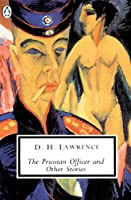 The Prussian Officer and Other Stories: Cambridge Lawrence Edition (Classic, 20th-Century, Penguin)