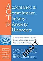 Acceptance & Commitment Therapy for Anxiety Disorders: A Practitioner's Treatment Guide to Using Mindfulness, Acceptance, And Values-Based Behavior Change Strategies