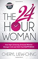 The 24-Hour Woman: How High Achieving, Stressed Women Manage It All and Still Find Happiness