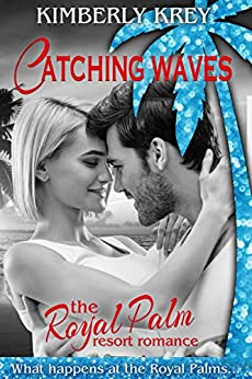 Catching Waves: A Sweet Beach Romance (The Royal Palm Resort Book 2) by [Krey, Kimberly]