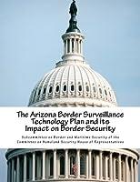 The Arizona Border Surveillance Technology Plan and Its Impact on Border Security