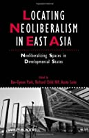 Locating Neoliberalism in East Asia: Neoliberalizing Spaces in Developmental States by Unknown(2011-12-27)