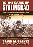 To the Gates of Stalingrad: Soviet-German Combat Operations, April-August 1942 (The Stalingrad Trilogy: Modern War Studies)