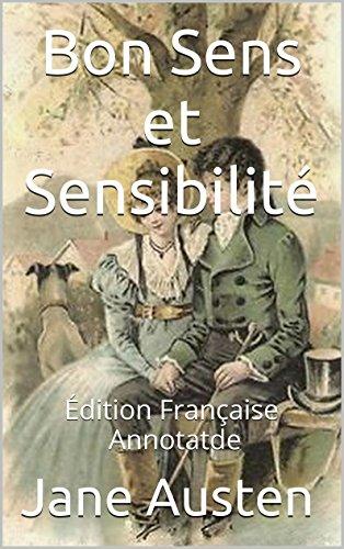 Download Bon Sens et Sensibilité - Édition Française - Annotatde: Édition Française - Annotatde (French Edition) B00MFTNEPW